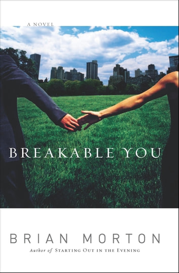 Breakable You - A Novel ebook by Brian Morton
