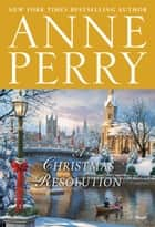 A Christmas Resolution - A Novel ebook by Anne Perry