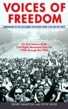 Voices of Freedom - An Oral History of the Civil Rights Movement from the 1950s Through the 1980s ebook by Henry Hampton, Steve Fayer