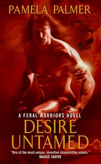 Desire Untamed - A Feral Warriors Novel ebook by Pamela Palmer