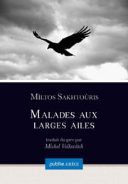 Malades aux larges ailes - collection Grèce, dirigée par Michel Volkovitch ebook by Mìltos Sakhtoùris,Michel Volkovitch