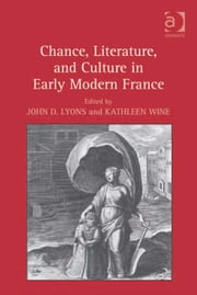 Chance, Literature, and Culture in Early Modern France ebook by Professor John D Lyons,Ms Kathleen Wine