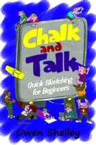 Chalk and Talk: Quick Sketching for Beginners ebook by Owen & Stephen Shelley
