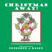 Christmas Away! - A Duckie Dan Adventure Book ebook by Penelope A Riley