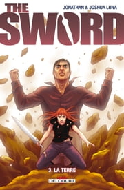 The Sword T03 - La Terre ebook by Joshua Luna