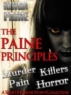 The Paine Principles: Short Story Collection (Five Tales of Horror and Evil Killers) ebook by Kinga Paine