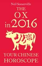 The Ox in 2016: Your Chinese Horoscope ebook by Neil Somerville