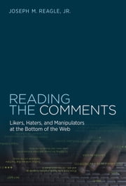 Reading the Comments - Likers, Haters, and Manipulators at the Bottom of the Web ebook by Joseph M. Reagle