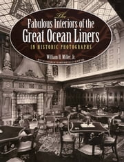 The Fabulous Interiors of the Great Ocean Liners in Historic Photographs ebook by William H., Jr. Miller
