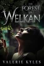 The Forest of Welkan ebook by Valerie Kyles