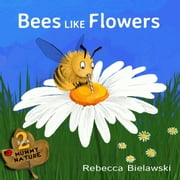 Bees Like Flowers - Mummy Nature, #2 ebook by Rebecca Bielawski