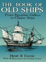 The Book of Old Ships: From Egyptian Galleys to Clipper Ships ebook by Henry B. Culver