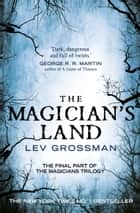 The Magician's Land - (Book 3) eBook by Lev Grossman
