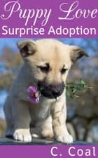 Puppy Love Surprise Adoption ebook by C. Coal