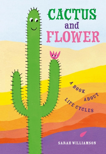 Cactus and Flower - A Book About Life Cycles ebook by Sarah Williamson