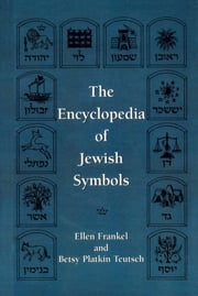 The Encyclopedia of Jewish Symbols ebook by Ellen Frankel,Betsy Patkin Teutsch