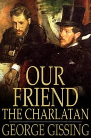 Our Friend the Charlatan ebook by George Gissing