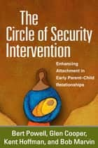 The Circle of Security Intervention - Enhancing Attachment in Early Parent-Child Relationships ebook by Bert Powell, MA, Glen Cooper,...