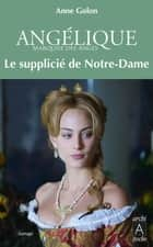 Angélique, Tome 4 : Le Supplicié de Notre-Dame ebook by Anne Golon