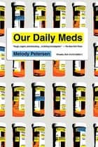 Our Daily Meds - How the Pharmaceutical Companies Transformed Themselves into Slick Marketing Machines and Hooked the Nation on Prescription Drugs ebook by