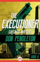 Chicago Wipeout ebook by Don Pendleton
