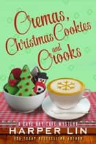 Cremas, Christmas Cookies, and Crooks - A Cape Bay Cafe Mystery, #6 ebook by Harper Lin
