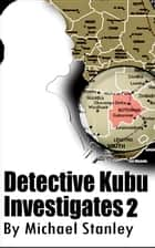 Detective Kubu Investigates 2 ebook by Michael Stanley.