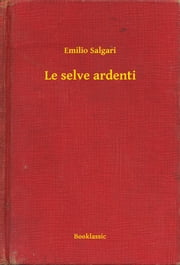 Le selve ardenti ebook by Emilio Salgari