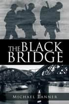 The Black Bridge - One Man's War with Himself eBook by Michael Tanner