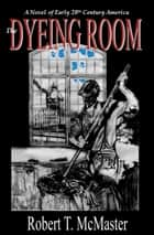 The Dyeing Room ebook by Robert T. McMaster