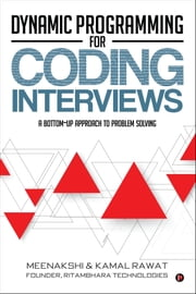 Dynamic Programming for Coding Interviews - A Bottom-Up approach to problem solving ebook by Meenakshi & Kamal Rawat