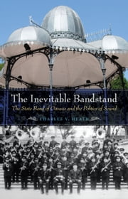 The Inevitable Bandstand - The State Band of Oaxaca and the Politics of Sound ebook by Charles V. Heath