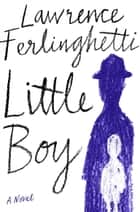 Little Boy - A Novel eBook by Lawrence Ferlinghetti