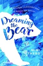 Dreaming the Bear ebook by Mimi Thebo