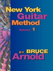 New York Guitar Method Volume One ebook by Arnold, Bruce