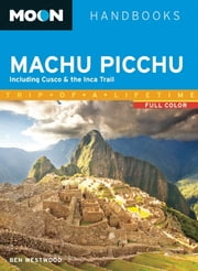 Moon Machu Picchu - Including Cusco & the Inca Trail ebook by Ben Westwood