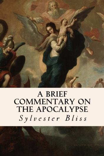 A Brief Commentary on the Apocalypse ebook by Sylvester Bliss