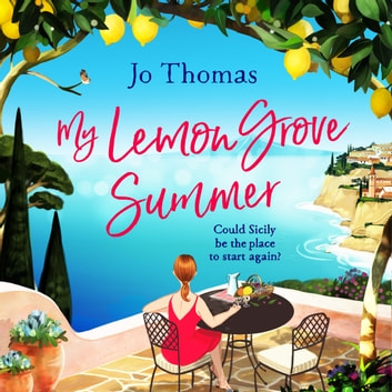 My Lemon Grove Summer - Escape to Sicily and reveal its secrets in this perfect summer read audiobook by Jo Thomas