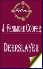 Deerslayer - The First Warpath ebook by James Fenimore Cooper