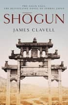 Shogun - The First Novel of the Asian saga eBook by James Clavell