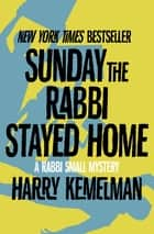 Sunday the Rabbi Stayed Home ebook by Harry Kemelman