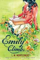 Emily Climbs ebook by L.M. Montgomery