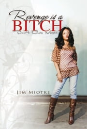 Revenge is a Bitch - Don't Cross Marti ebook by Jim Miotke