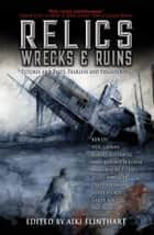 Relics, Wrecks and Ruins ebook by Aiki Flinthart