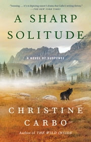 A Sharp Solitude - A Novel of Suspense ebook by Christine Carbo