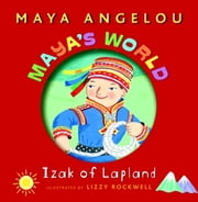 Maya's World: Izak of Lapland ebook by Maya Angelou,Lizzy Rockwell