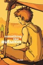 Something Like Autumn ebook by Jay Bell