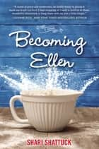 Becoming Ellen ebook by Shari Shattuck