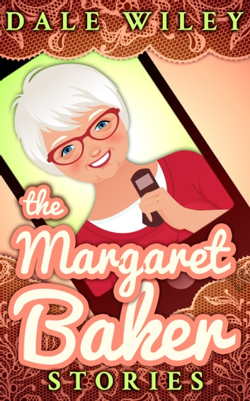 The Margaret Baker Stories ebook by Dale Wiley