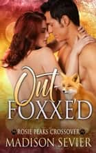 Out-Foxxe'd: A Rosie Peaks Crossover - Rosie Peaks Crossovers, #1 ebook by Madison Sevier